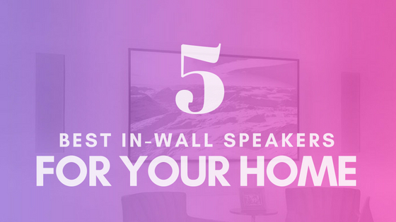 5 Best In-Wall speakers for your Dallas smart home theater.
